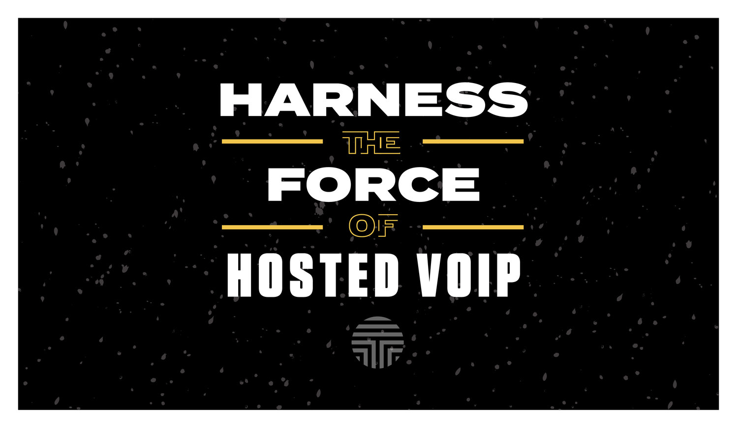 Harness the Force of Hosted VoIP — TierOne: Voice, Data