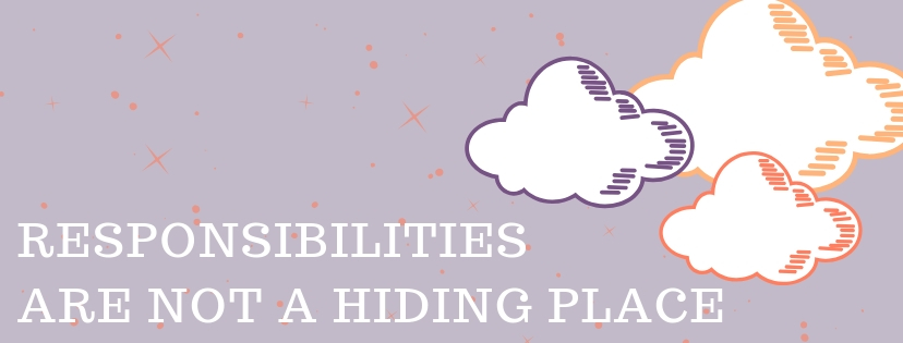 Responsibilities Are Not A Hiding Place.jpg