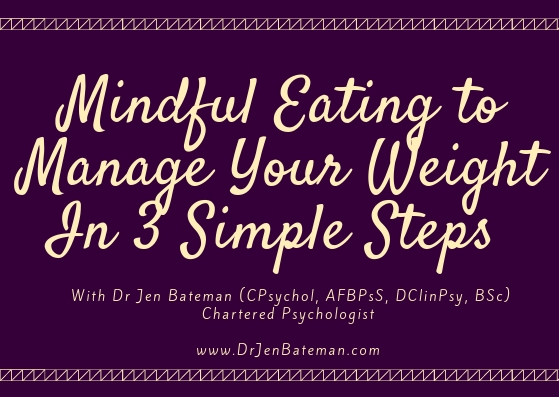 'Mindful Eating to Manage Your Weight in 3 Simple Steps' - Learn mindful eating, the Dr Jen way… just 3 simple steps that take moments for true freedom.
