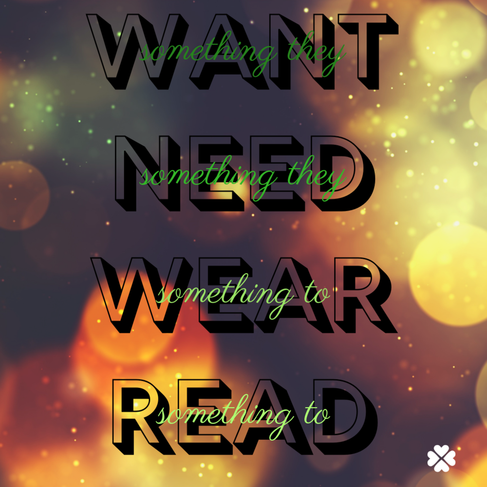 Something they want. Something they need. Something to wear. Something to read.