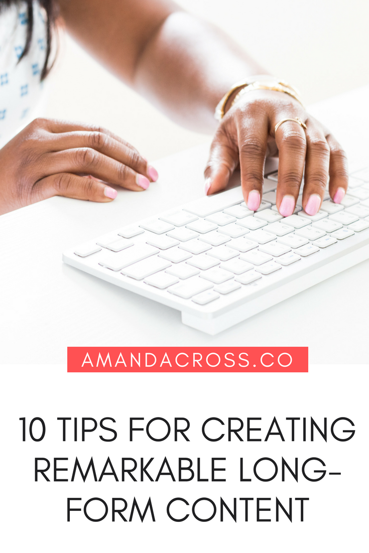 10 Tips For Creating Remarkable Long-Form Content   Are you ready to produce content that's long-form and easy to read? Today, on the blog, I am sharing 10 tips to help you create the lengthy content that your audience will love and keep coming back to your site for. #ContentCreation #ContentMarketing #BloggingAdvice