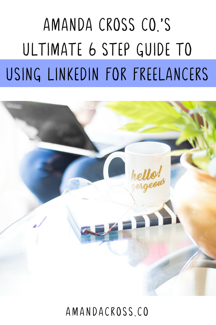 Your Ultimate 6-Step Guide To Using LinkedIn For Freelancers | Are you a freelancer who is afraid of LinkedIn? Well, fear no more! Today's post is all about getting you over your fear of LinkedIn so you can create the business you were meant to create with the help of your network.
