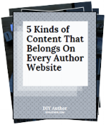 DIY Author Guide: 5 Kinds of Content That Belongs on Every Author Website