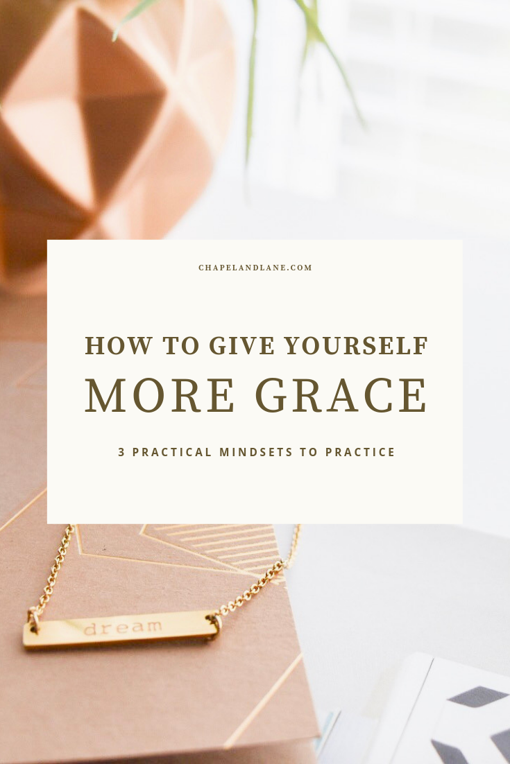 How to Give Yourself More Grace - Chapel and Lane Blog.png