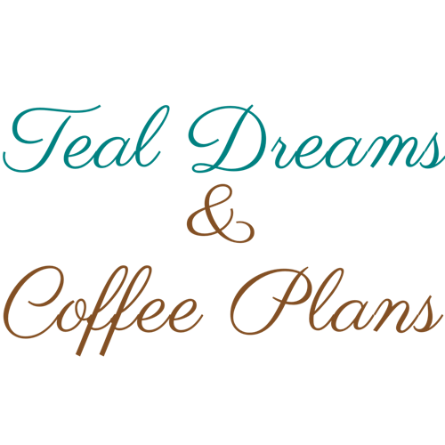 Teal Dreams & Coffee Plans