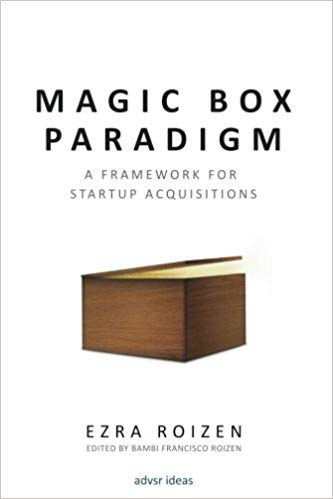 Magic Box Paradigm: A Framework for Startup Acquisitions - September 29, 2016by Ezra Roizen