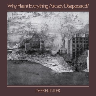 Why Hasn´t Everything Already Dissapeared? - Deerhunter.
