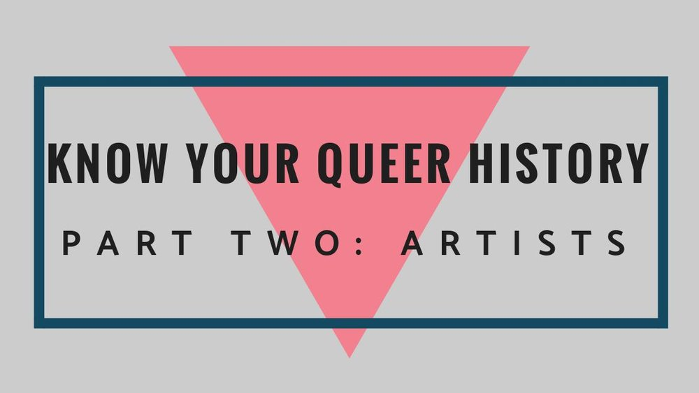 Know Your Queer HistoryPart Two: Artists - by Grace M.