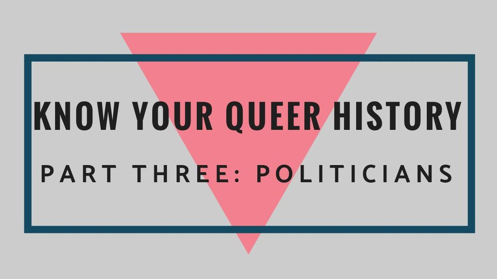 Know Your Queer HistoryPart Three: Politicians - by Grace M.