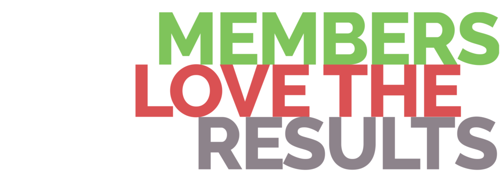 MEMBERS LOVE THE RESULTS.png