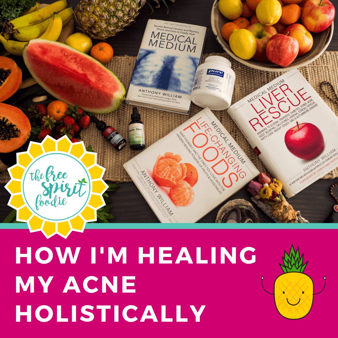 How I'm Healing My Acne Holistically — The Free Spirit Foodie