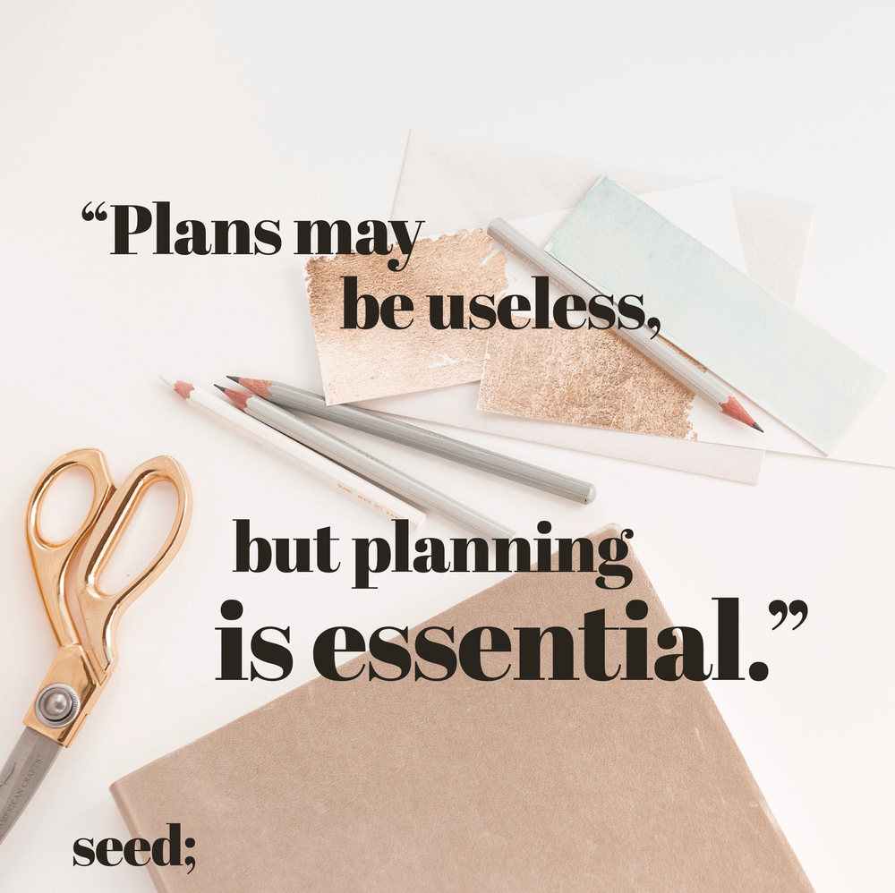 """""""Plans may be useless, but planning is essential."""" 