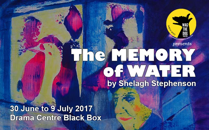 Wag The Dog Theatre's production of The Memory of Water opened on June 30th 2017 at the Drama Centre Black Box, National Library Board building, Singapore.