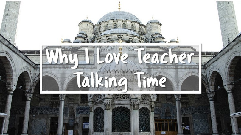 08-Why-I-Love-Teacher-Talking-Time.jpg