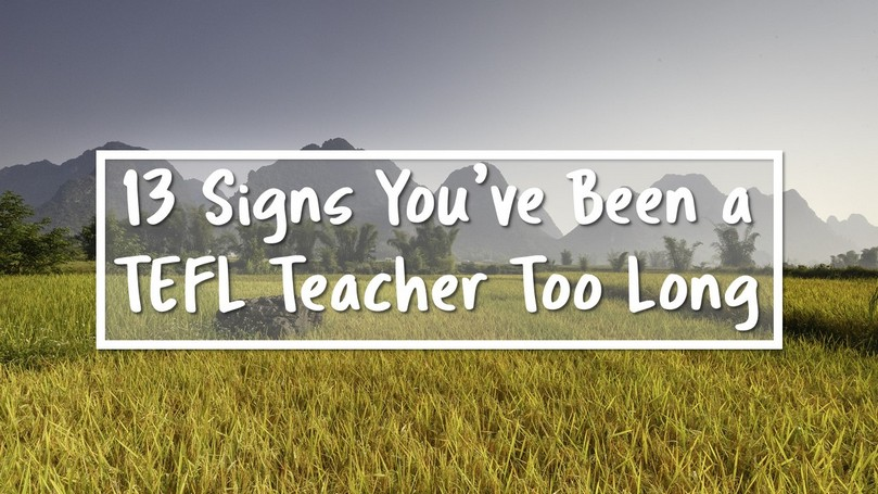 18-13-Signs-Youve-Been-a-TEFL-Teacher-Too-Long.jpg