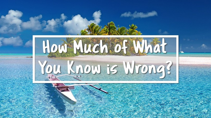 How Much of What You Know is Wrong.JPG