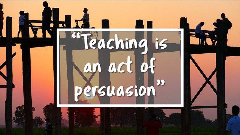 51 Teaching is an act of persuasion.jpg