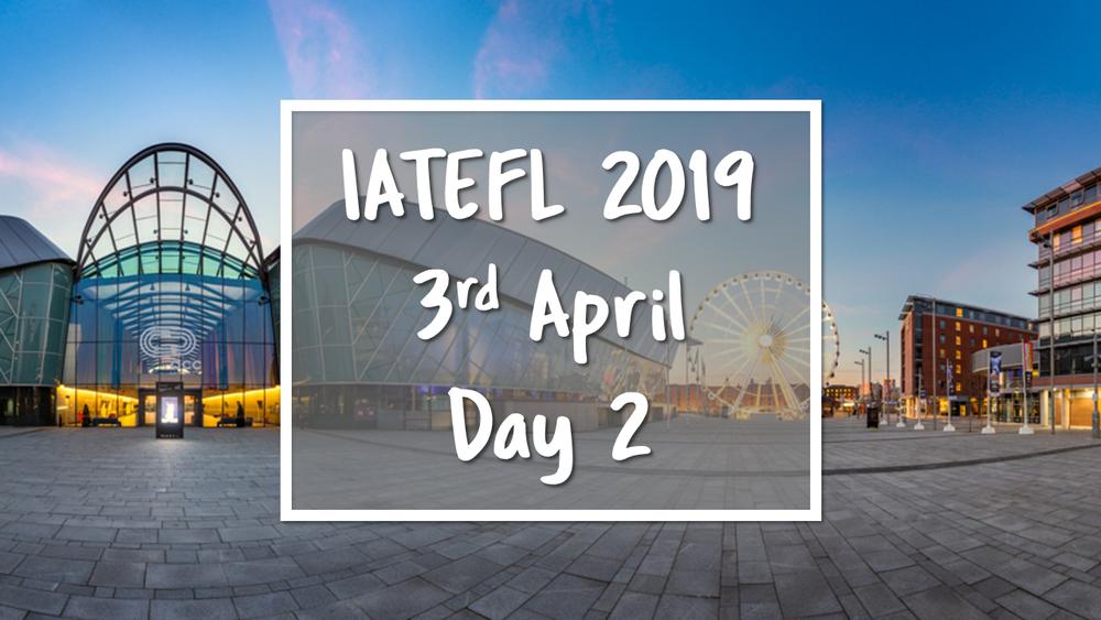 IATEFL 2019 Day 2 v2.png