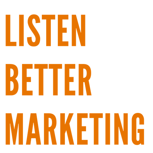 Listen Better Marketing