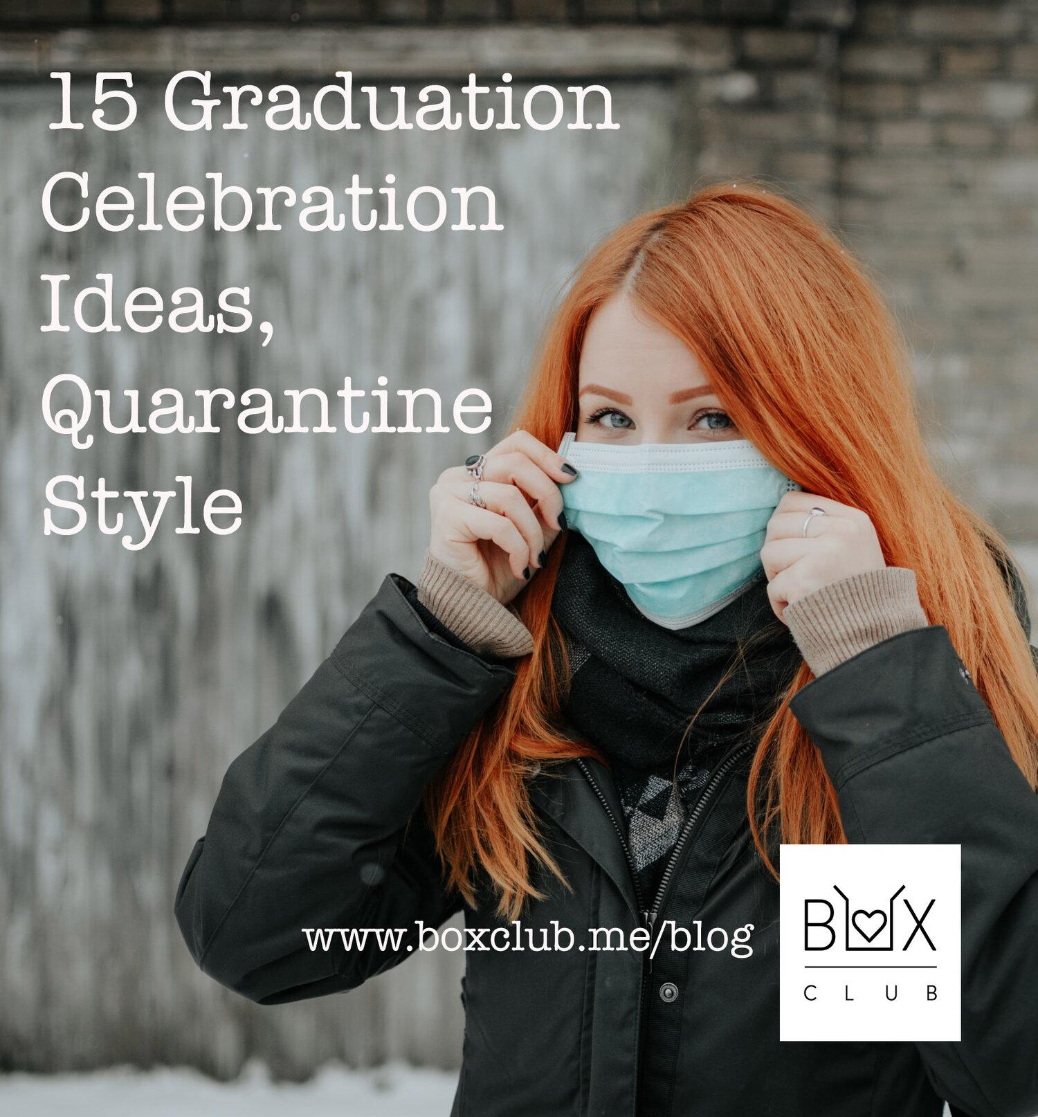 15 Graduation Celebration Ideas Quarantine Style Box Club