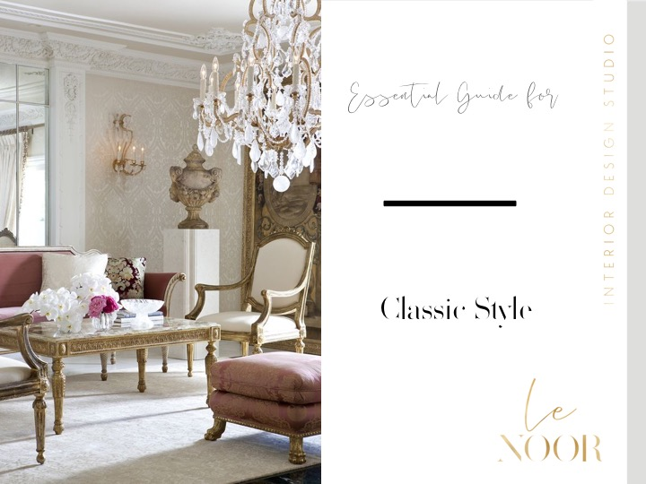 Essential Guide For Classic Style On The Blog From The Hot Interior Design Trends To Home Tours Or A New Way To Live Your Home Le Noor Interior Design Studio