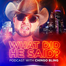 What Did He Said Podcast? - With Chingo Bling