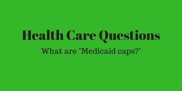 """Health Care Questions: What are """"Medicaid caps?"""""""