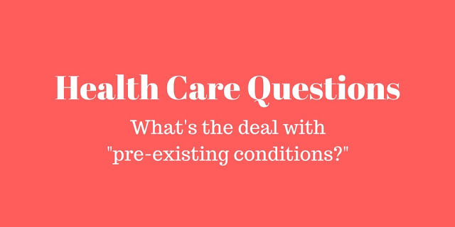 """Health Care Questions: What's the deal with """"pre-existing conditions?"""""""