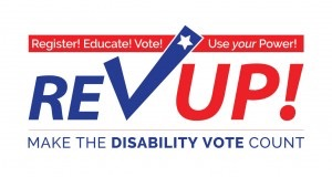 Register! Educate! Vote! Use your Power! RevUp - Make the disability vote count