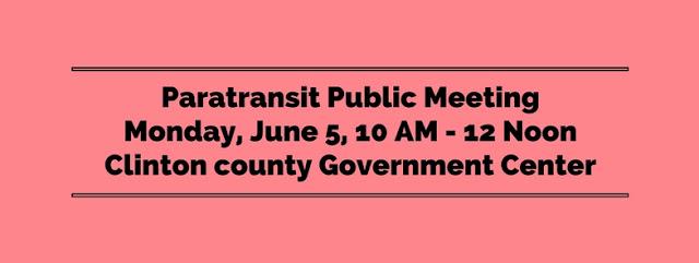 Paratransit Public Meeting, Monday, June 5, 10 AM - 12 Noon, Clinton County Government Center