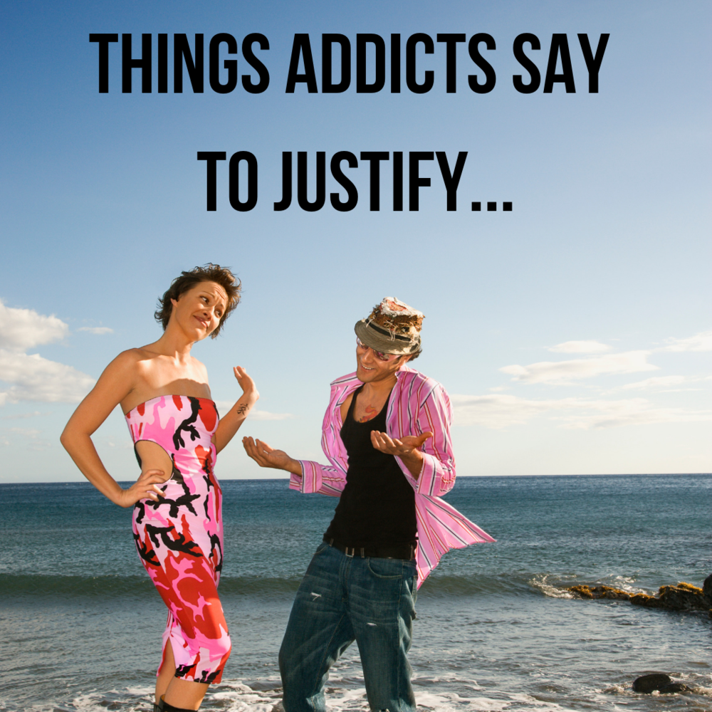 Thinks Addicts Say To Justify...