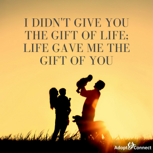#4 - I didn't give you the gift of life; life gave me the gift of you. - Unknown