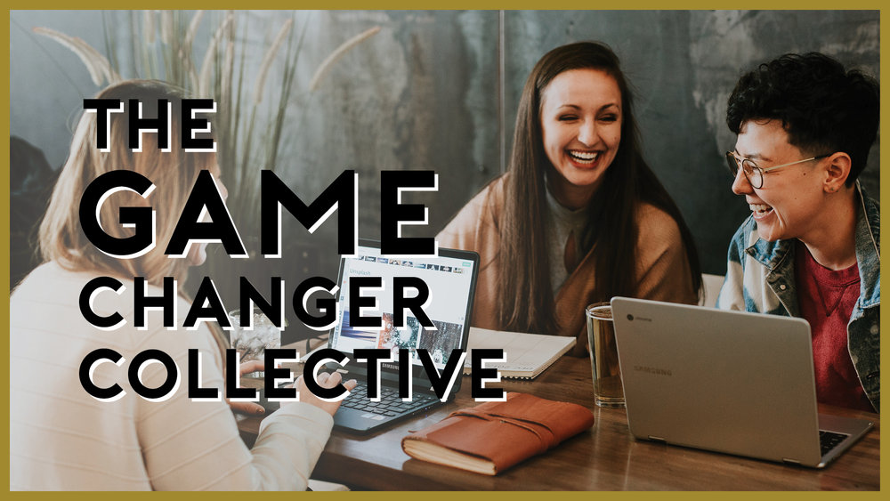 The Game Changer Collective - A monthly membership program designed to teach early stage entrepreneurs how to scale their business and build their audience online.