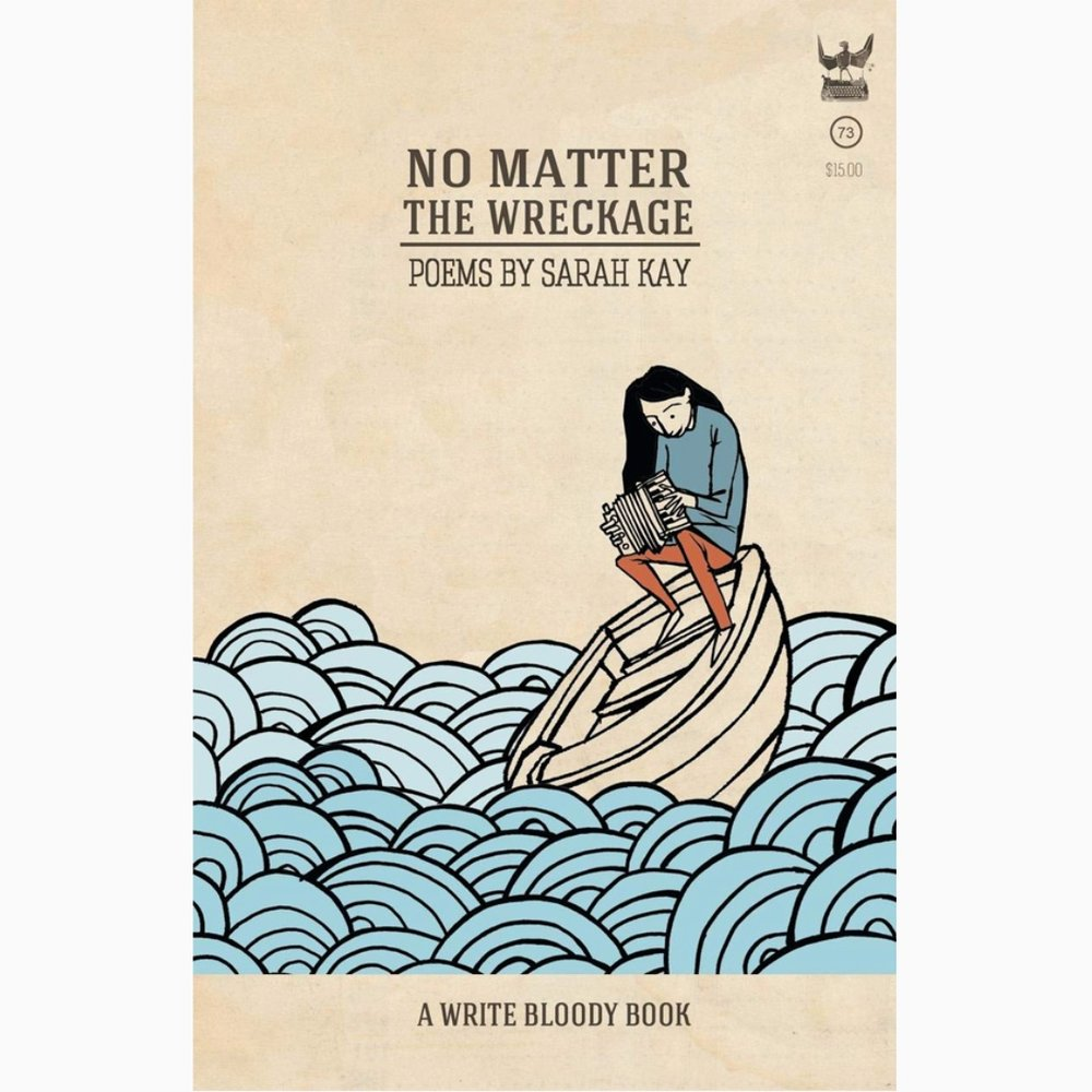 No Matter the Wreckage  - Sarah Kay    Learn more and purchase