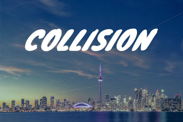 Collision @ Enercare Centre   May 20-23, 2019    Collision is the fastest growing tech conference in America. Now in its fifth year, Collision has grown to over 25,000 attendees and is in for a big change in 2019.