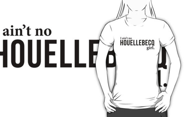 """I ain't no Houellebecq girl"" on  RedBubble"
