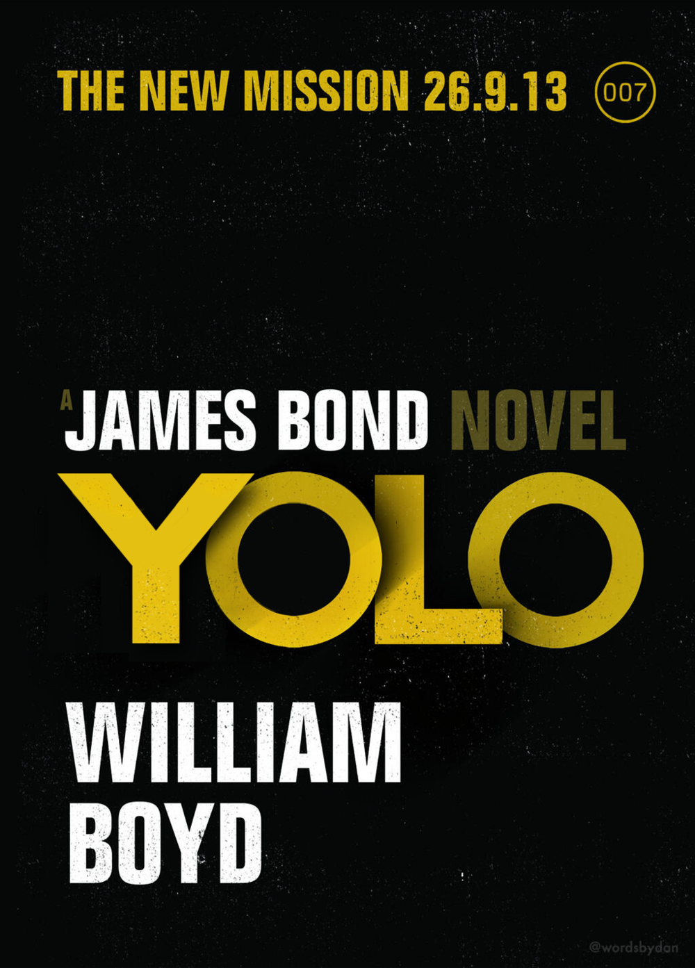 YOLO: A James Bond Novel by William Boyd     You only live once…  I fixed the cover of the new James Bond novel. Not the new mission. But it probably should be.   Made with Photoshop and red wine.  This is the official cover .