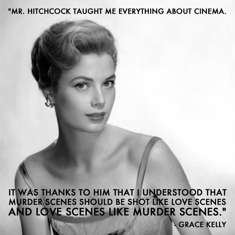 Grace Kelly, on working with Alfred Hitchcock    That's a great lesson for writers, too…