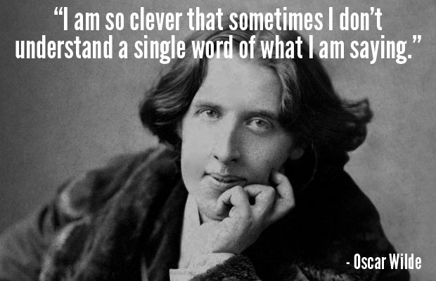 Oscar Wilde, speaking my mind again…