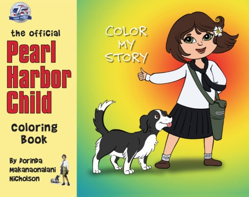 The Official Pearl Harbor Child Coloring Book: Color My Story - Color the story of Dorinda and her dog Hula Girl during World War II in Hawaii. They want to show you what happened and what you can see if you visit Pearl Harbor today. There are pages to color for mom and dad and teachers too. Are you ready? Letʻs go!