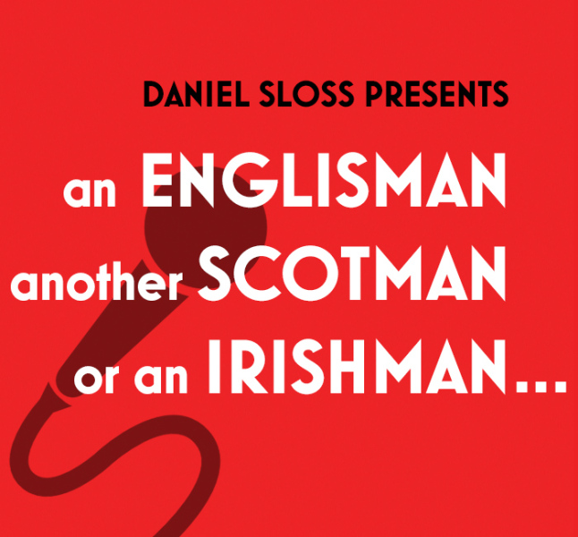 DANIEL SLOSS PRESENTS - Daniel Sloss Presents An Englishman, Another Scotsman and An IrishmanDuring his February 2019 residency at the Soho Playhouse, Daniel is very excited to be joined by three of his best friends, who just happen to be three of the UK's funniest comedians. Quite literally an Englishman, a(nother) Scotsman and an Irishman, each week will feature one of the artists performing their own one-hour solo show in the intimate downstairs Huron Club at Soho Playhouse.Catch Daniel's 7pm show, grab a quick drink right after and check out another brilliant UK comedian that you won't have heard of (yet) but who we are delighted to be showcasing alongside Daniel's season and who we are confident you will also really enjoy.