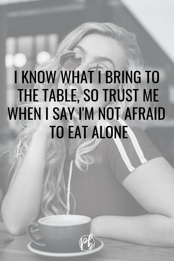 Not Afraid To Eat Alone