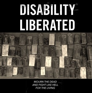 Disability Liberated: Mourn the Dead and Fight like Hell for the Living.