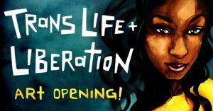 Trans Life + Liberation Opening