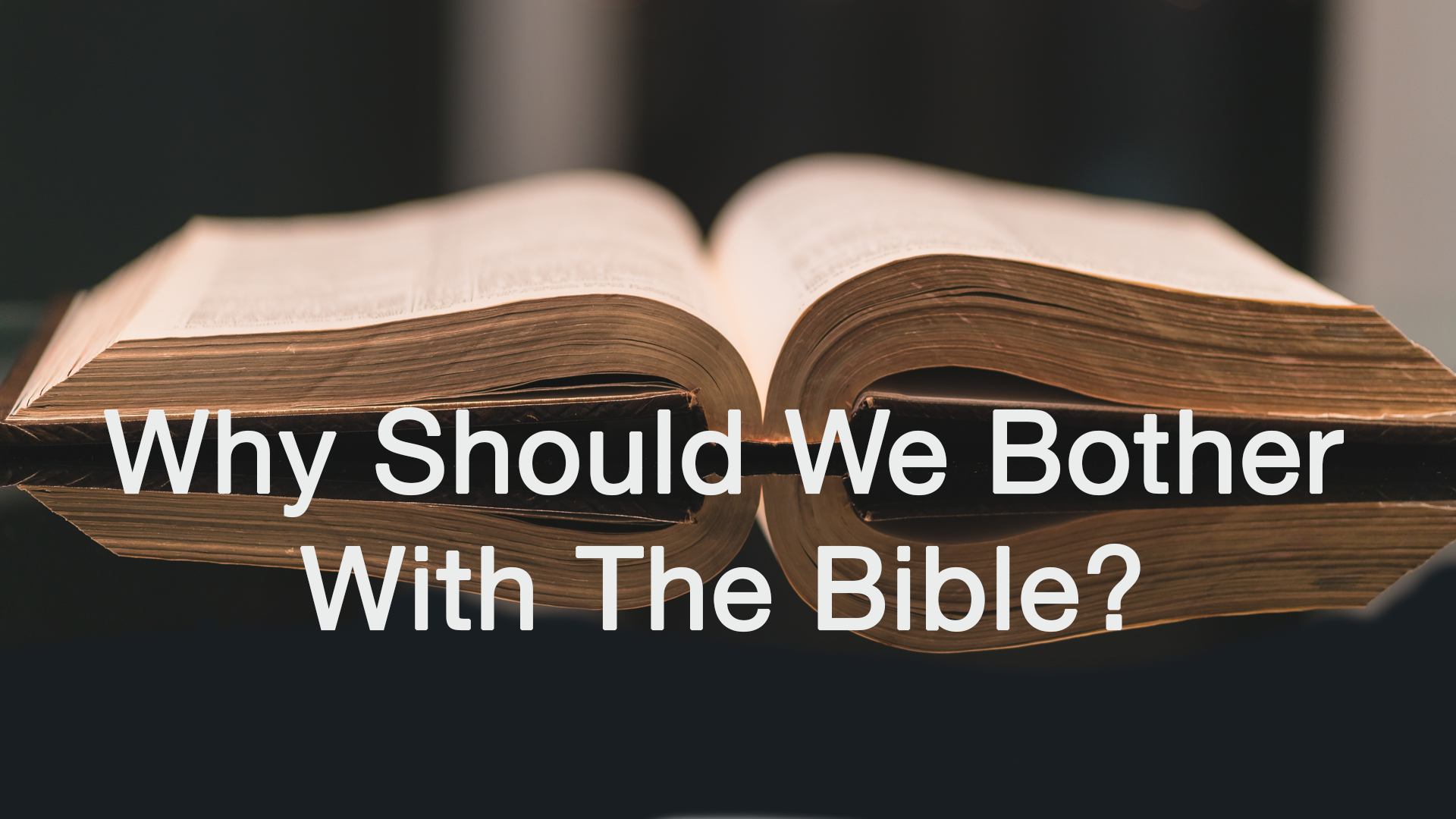 Why Should We Bother With The Bible? — Northaven United