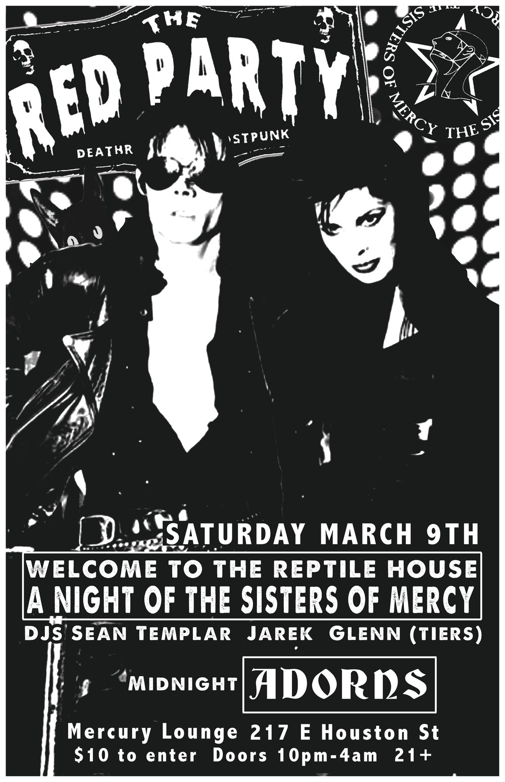 Welcome To The Reptile House - Saturday March 9thA Night dedicated toThe Sisters of Mercy!This will be our 11th year of The Reptile House! A Night devoted to The Sisters of Mercy!Performing live is the enchanting new artist from New York Adorns - we can not wait to share them with you!DJs are none other than Sean Templar, Jarek & Special Guest Glenn (Tiers)