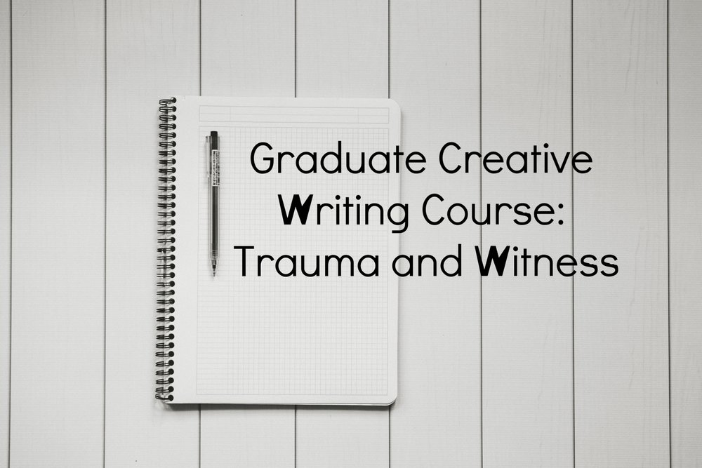 Graduate Creative Writing Course: Trauma and Witness