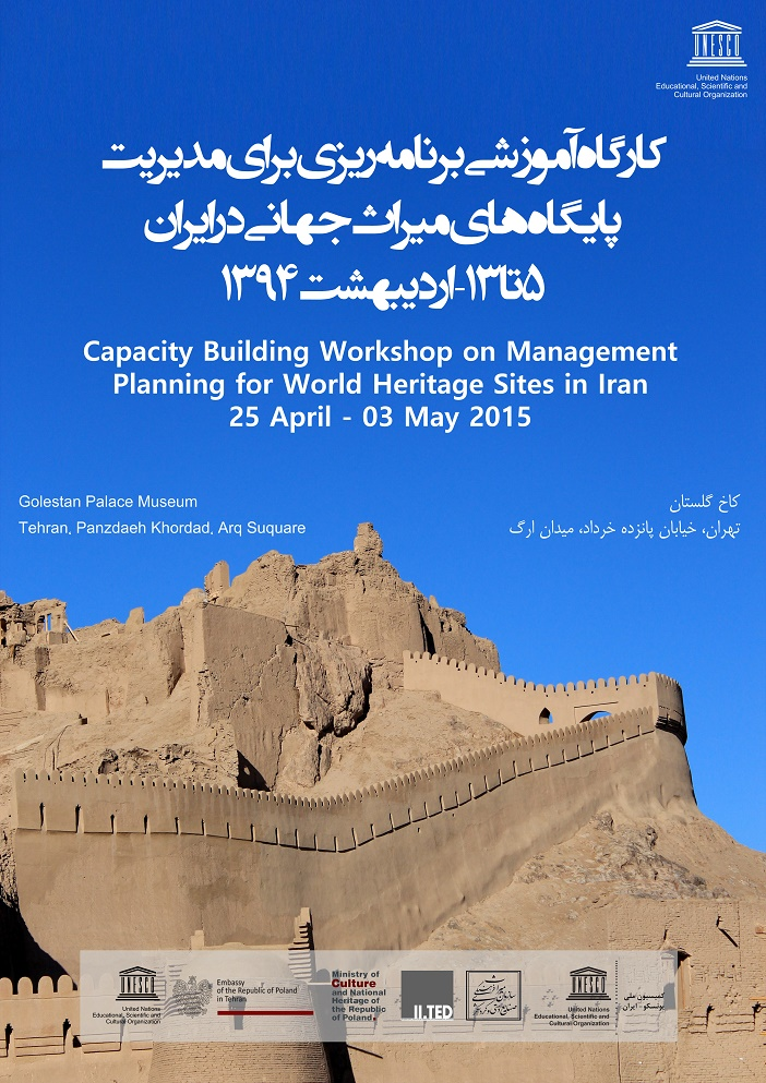 FINAL REPORT - The capacity building workshop on the management planning for world heritage sited in Iran was held between 25th April and 3rd May 2015 in Tehran. The workshop was an II.TED initiative and a result of collaboration between II.TED, the Iranian Cultural Heritage Handicraft and Tourism Organisation, the Iranian National Commission for UNESCO and the Embassy of the Republic of Poland in Tehran.