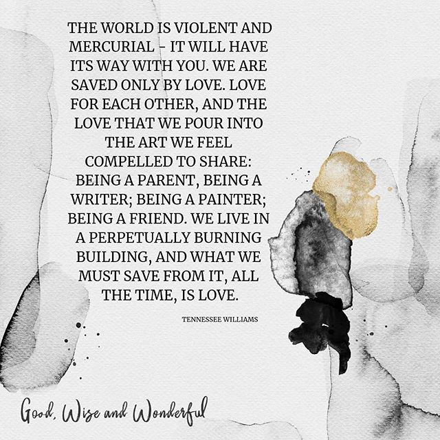 Grief taught me that love and time are the two most powerfully important things in this whole human experience.  The kind of love that forgives everyone, everything. The kind that turns itself back on you when you give it. . . . . . #goodwiseandwonderful #liveinspired #tennesseewilliams #love #lovequotes #seekjoy #belove #create #art #write