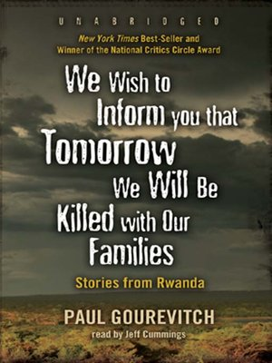 We Wish to Inform You That Tomorrow We Will Be Killed with Our Families    Stories From Rwanda    by Philip Gourevitch